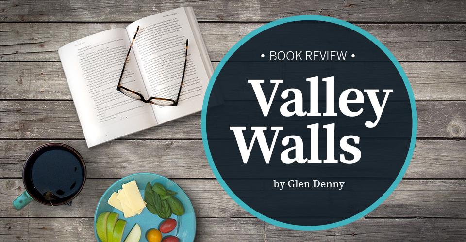 Valley Walls by Glen Denny Book Review WeighMyRack Blog