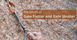 Gate Flutter and Gate Shutter