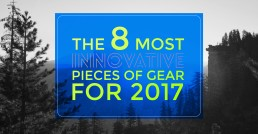 The 8 Most Innovative pieces of gear for 2017